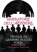 NARRATORE DELL'AVVENIRE. UN FILM SU GIOVANNI PASCOLI POETA